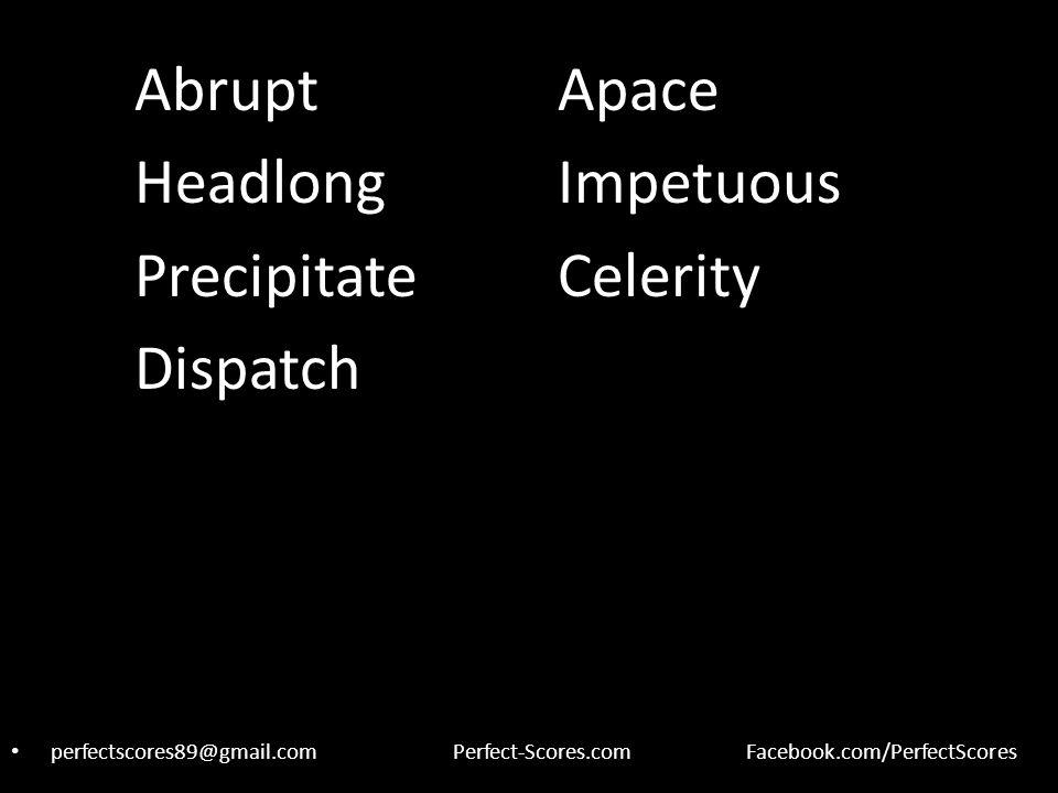 AbruptApace HeadlongImpetuous PrecipitateCelerity Dispatch perfectscores89@gmail.comPerfect-Scores.comFacebook.com/PerfectScores