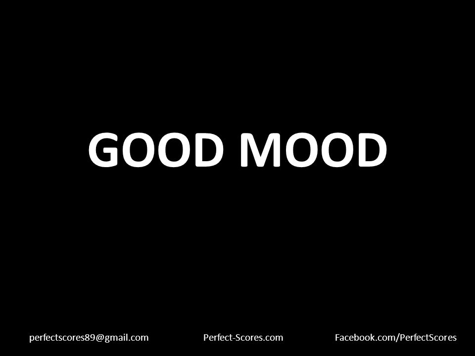 GOOD MOOD perfectscores89@gmail.comPerfect-Scores.comFacebook.com/PerfectScores