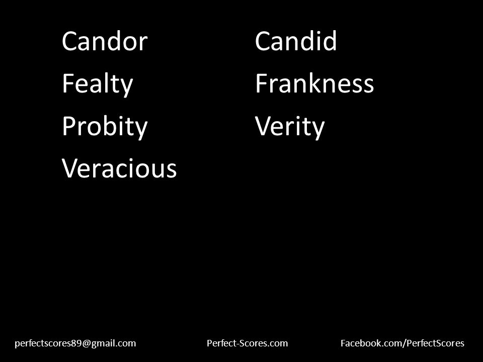 CandorCandid FealtyFrankness ProbityVerity Veracious perfectscores89@gmail.comPerfect-Scores.comFacebook.com/PerfectScores