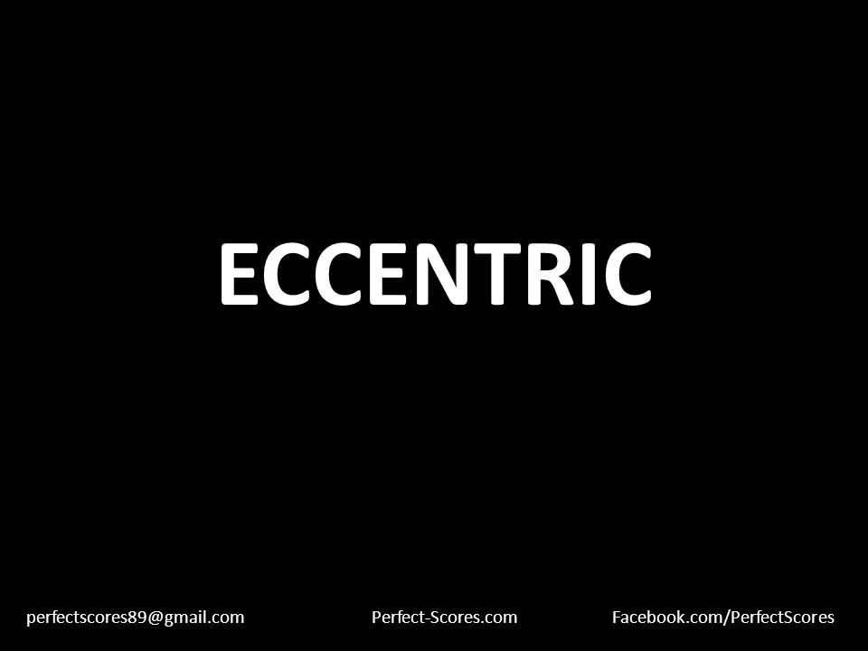 ECCENTRIC perfectscores89@gmail.comPerfect-Scores.comFacebook.com/PerfectScores