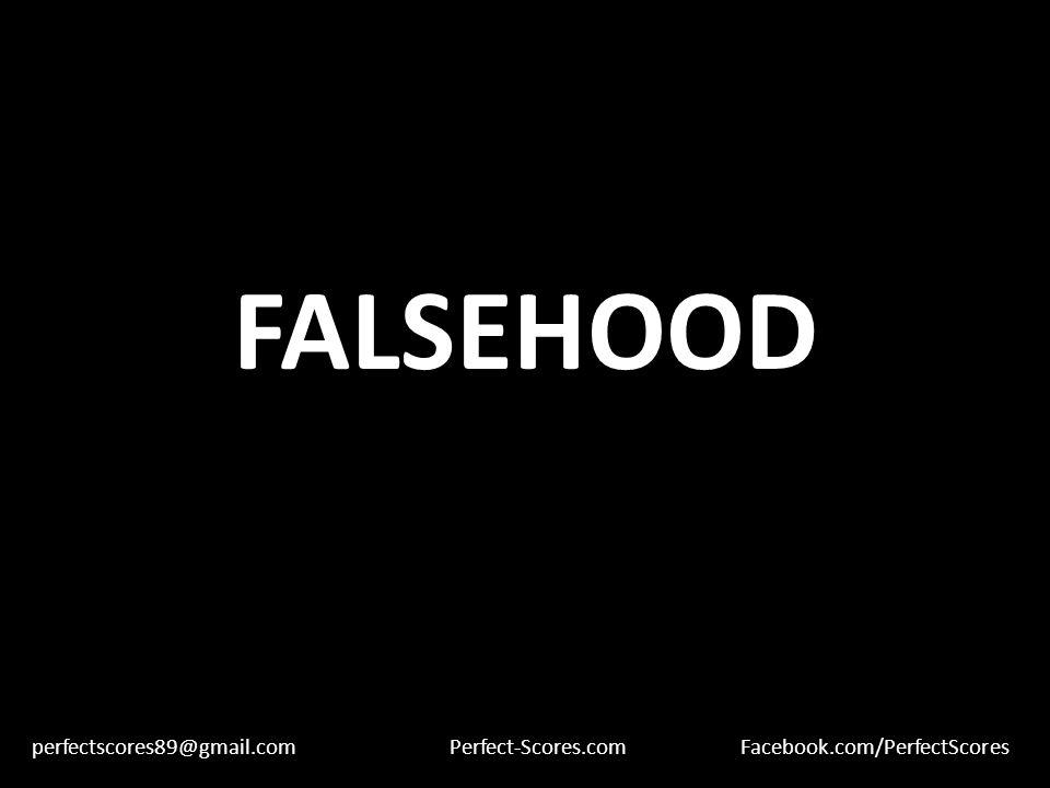FALSEHOOD perfectscores89@gmail.comPerfect-Scores.comFacebook.com/PerfectScores