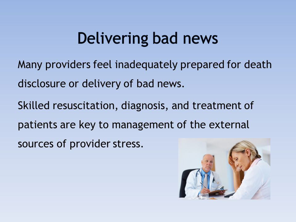 Anticipatory stress of delivering bad news may be reduced by use of a structured protocol, with practice, and by being intentional about the physical and social aspects of the setting.