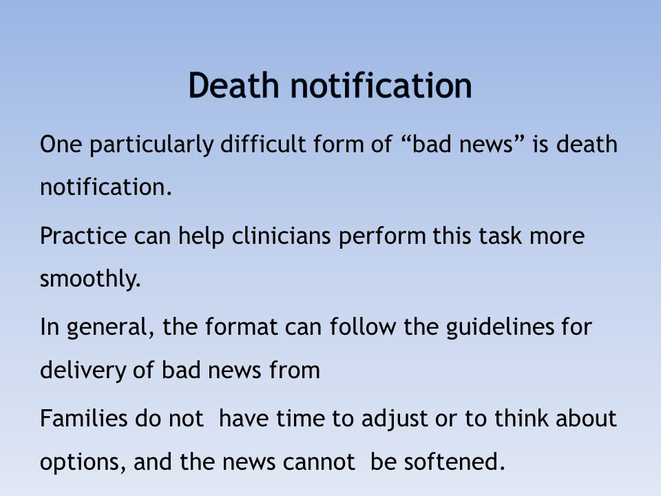  Death notification usually occurs after an unsuccessful resuscitationattempt.