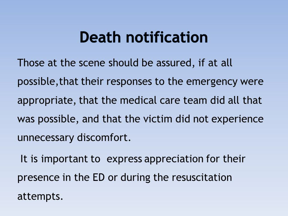 Those at the scene should be assured, if at all possible,that their responses to the emergency were appropriate, that the medical care team did all th