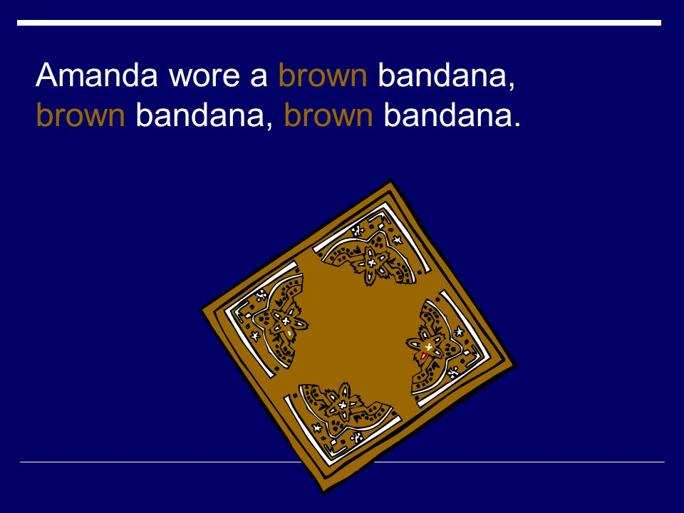 Amanda wore a brown bandana, brown bandana, brown bandana.