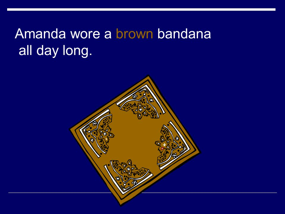 Amanda wore a brown bandana all day long.