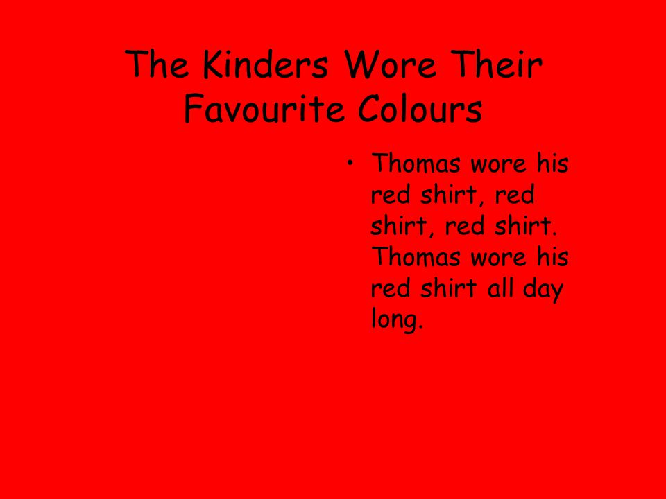 The Kinders Wore Their Favourite Colours Thomas wore his red shirt, red shirt, red shirt.
