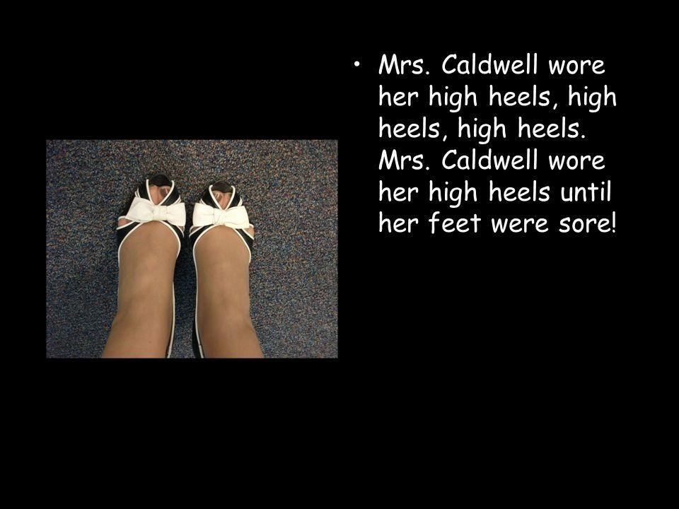 Mrs. Caldwell wore her high heels, high heels, high heels.