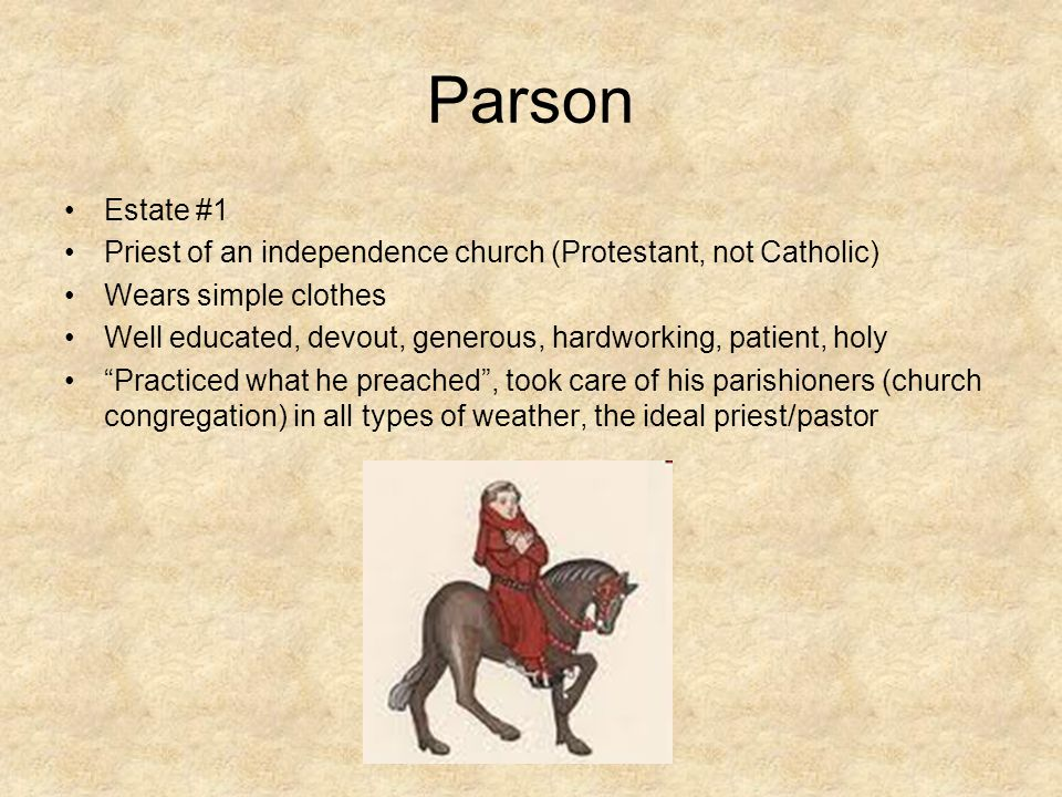 Parson Estate #1 Priest of an independence church (Protestant, not Catholic) Wears simple clothes Well educated, devout, generous, hardworking, patien