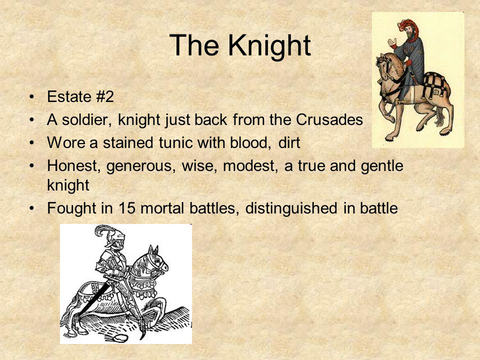 The Knight Estate #2 A soldier, knight just back from the Crusades Wore a stained tunic with blood, dirt Honest, generous, wise, modest, a true and gentle knight Fought in 15 mortal battles, distinguished in battle
