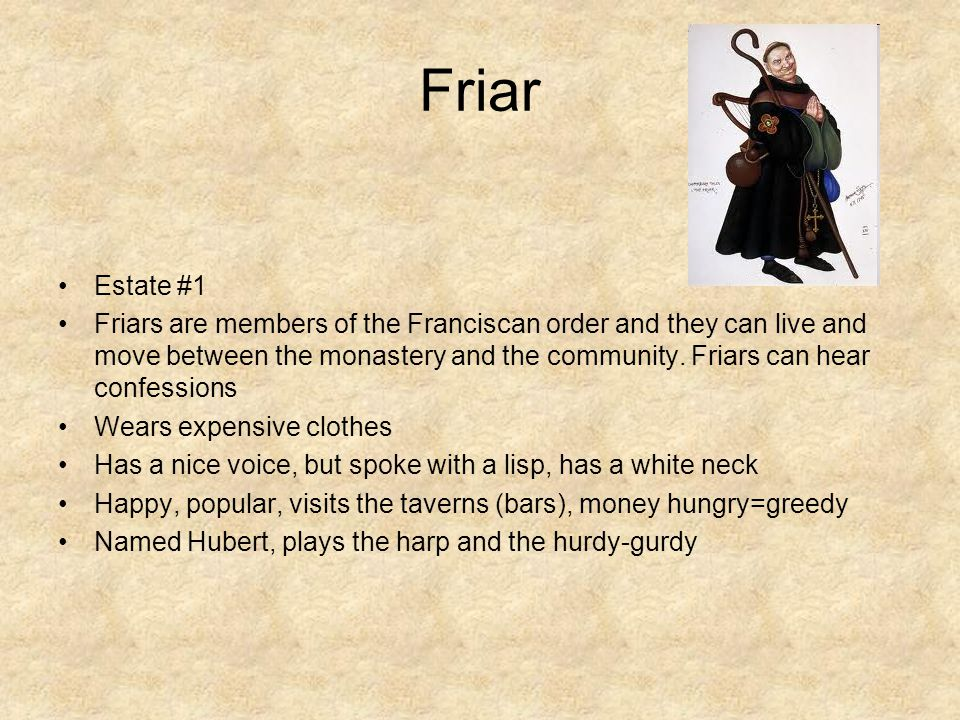 Friar Estate #1 Friars are members of the Franciscan order and they can live and move between the monastery and the community. Friars can hear confess