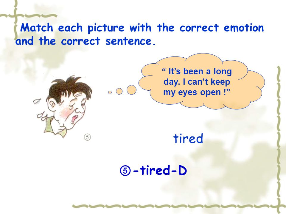 I got an A in maths ! Match each picture with the correct emotion and the correct sentence.