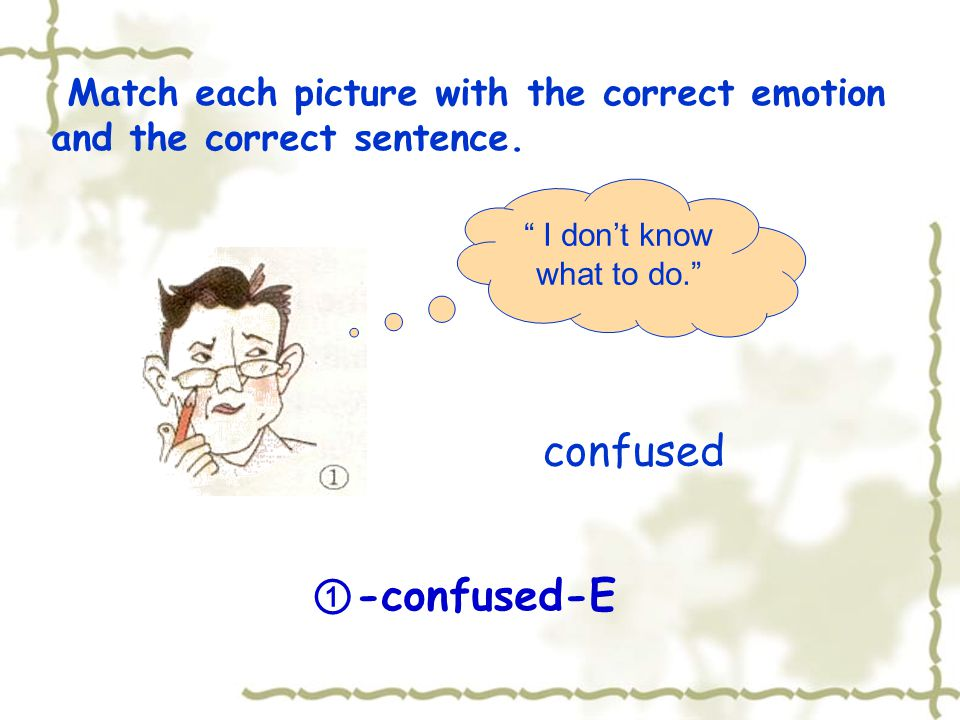 Match each picture with the correct emotion and the correct sentence.