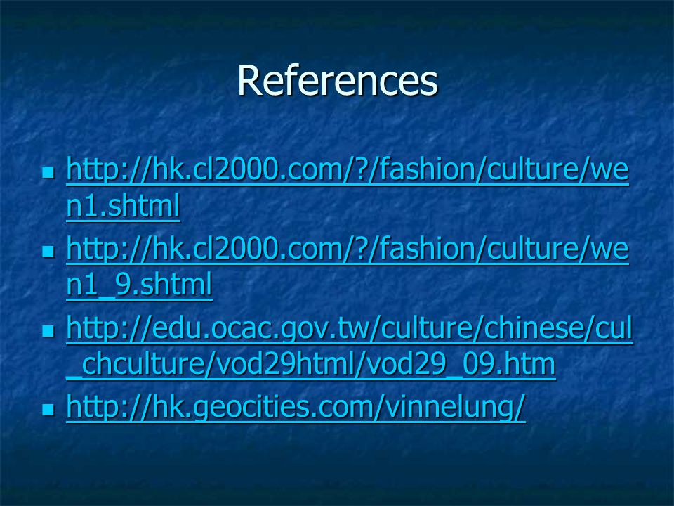 References http://hk.cl2000.com/?/fashion/culture/we n1.shtml http://hk.cl2000.com/?/fashion/culture/we n1.shtml http://hk.cl2000.com/?/fashion/cultur
