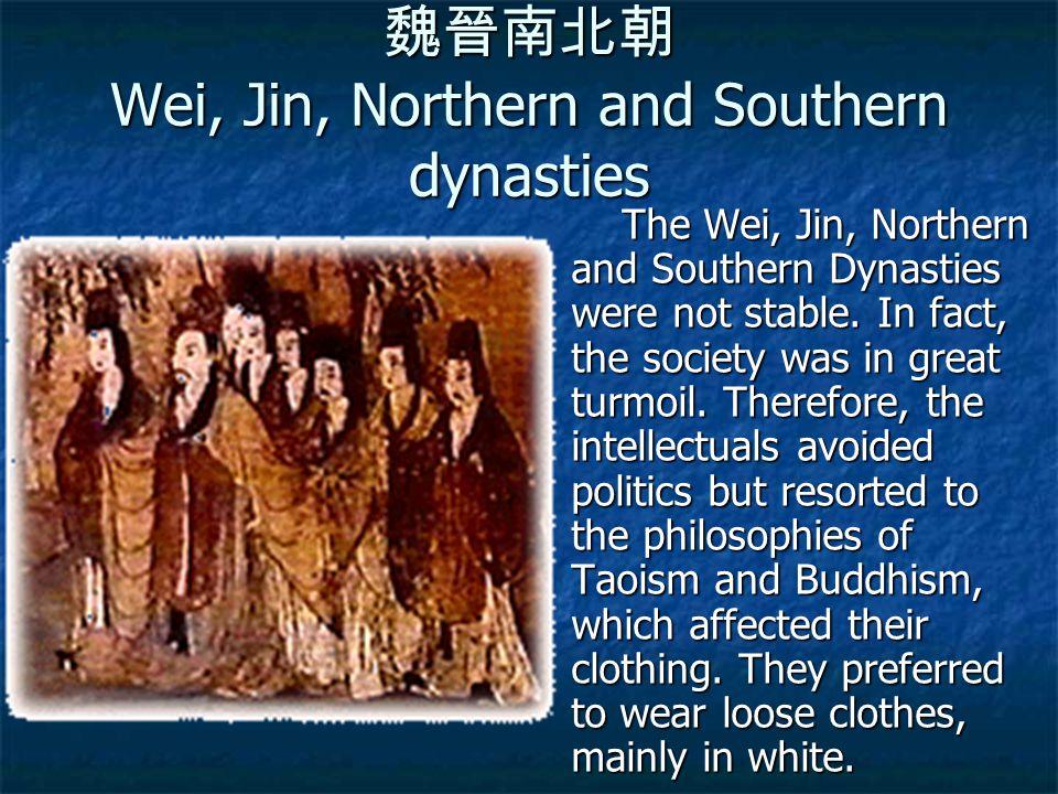 魏晉南北朝 Wei, Jin, Northern and Southern dynasties The Wei, Jin, Northern and Southern Dynasties were not stable. In fact, the society was in great turmo