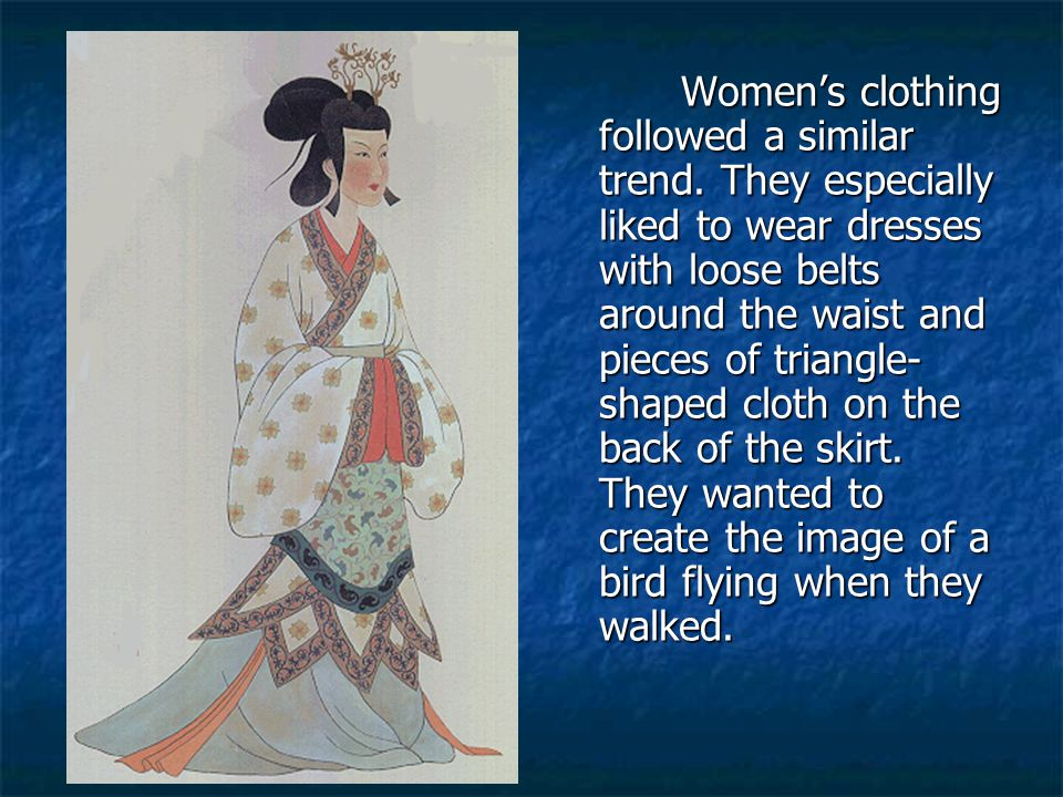 Women's clothing followed a similar trend. They especially liked to wear dresses with loose belts around the waist and pieces of triangle- shaped clot