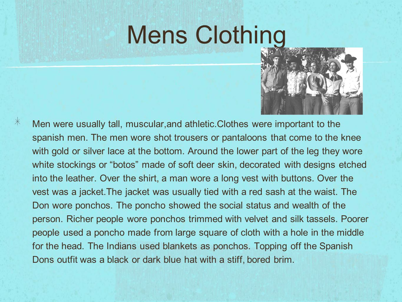 Mens Clothing Men were usually tall, muscular,and athletic.Clothes were important to the spanish men.