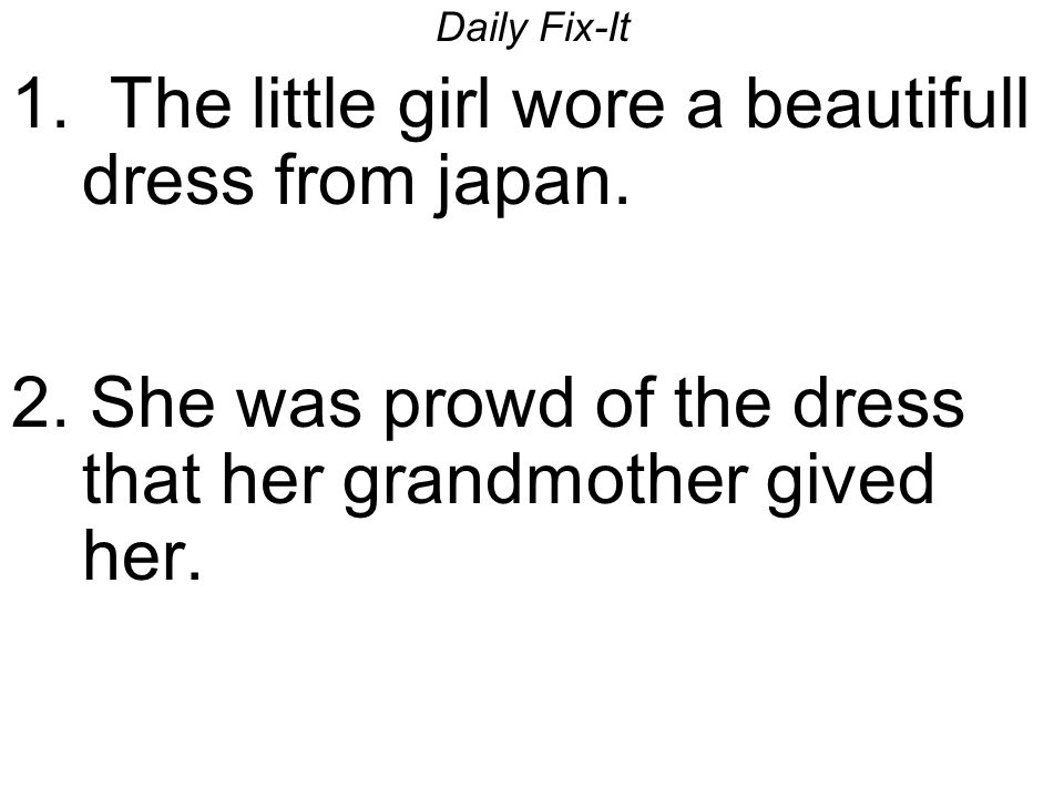 Daily Fix-It 1.The little girl wore a beautifull dress from japan.