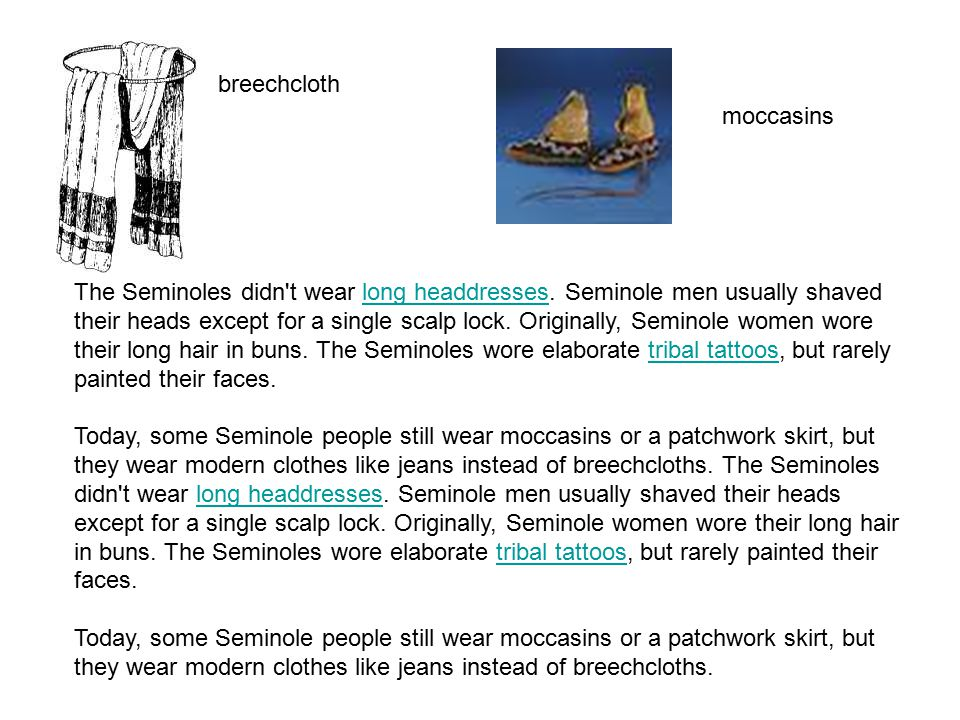 breechcloth moccasins The Seminoles didn't wear long headdresses. Seminole men usually shaved their heads except for a single scalp lock. Originally,