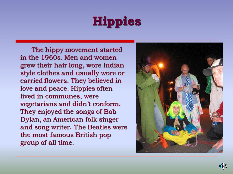 Hippies The hippy movement started in the 1960s.