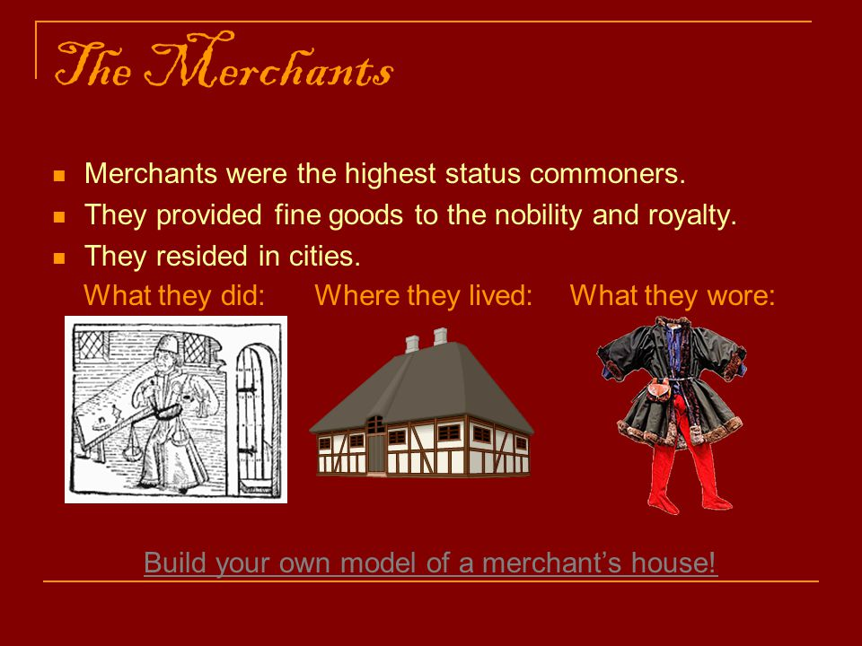 The Merchants Merchants were the highest status commoners.