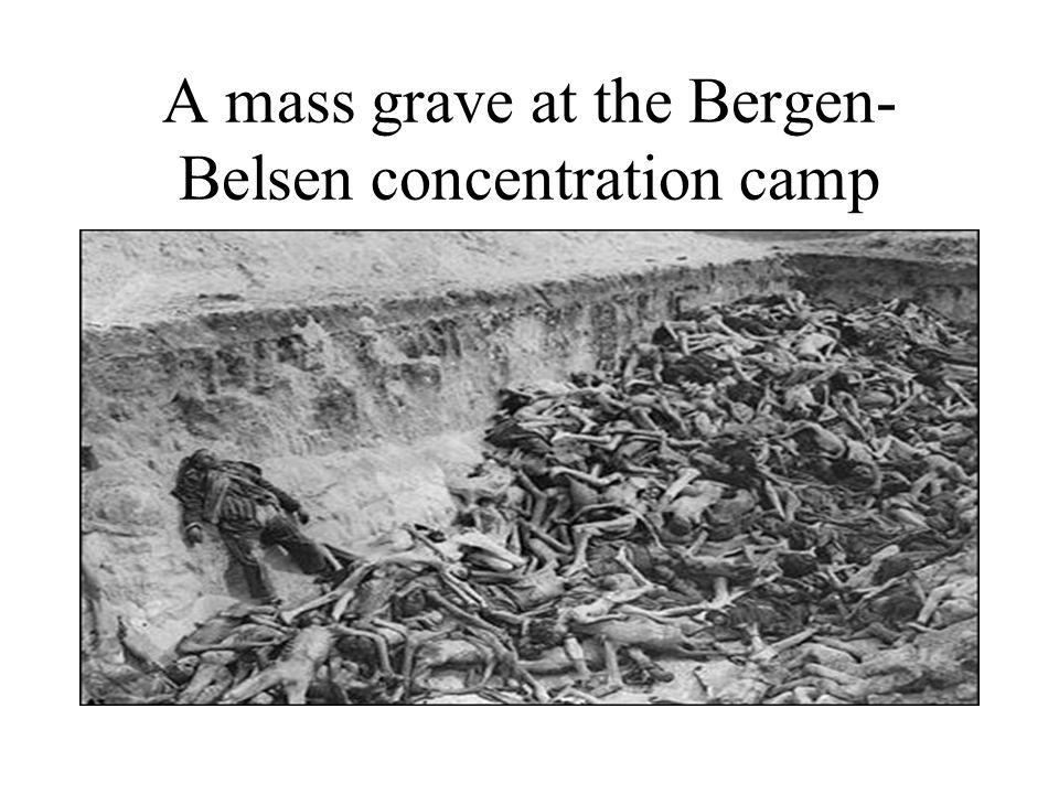 A mass grave at the Bergen- Belsen concentration camp