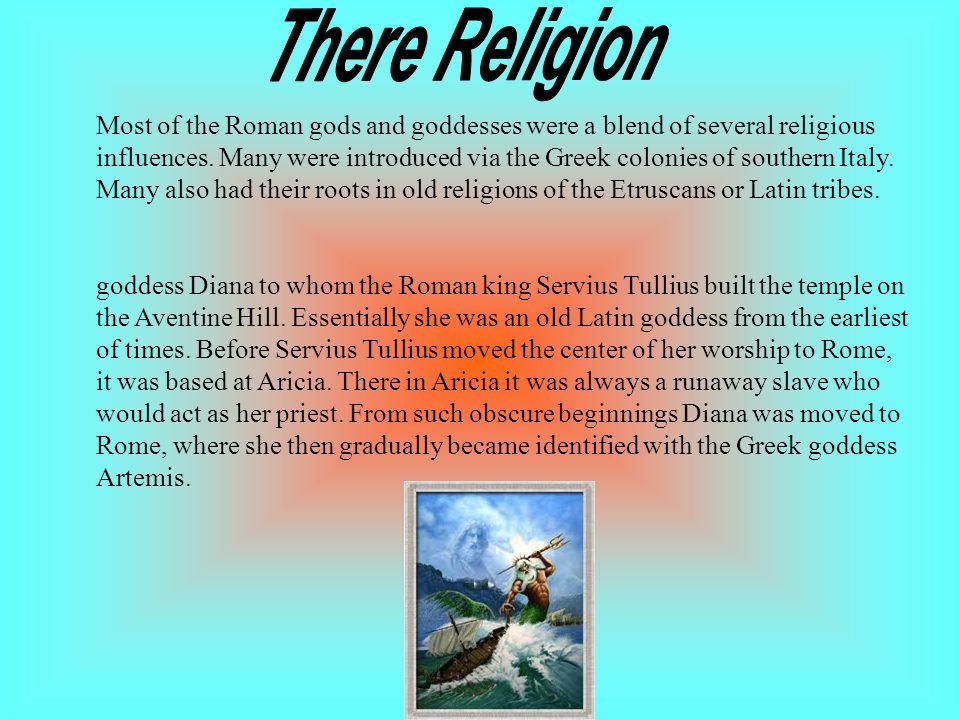 Most of the Roman gods and goddesses were a blend of several religious influences.