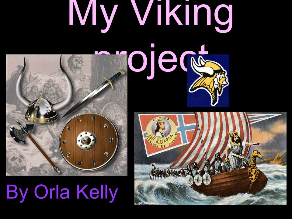 My Viking project By Orla Kelly