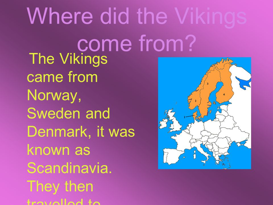 Where did the Vikings come from.