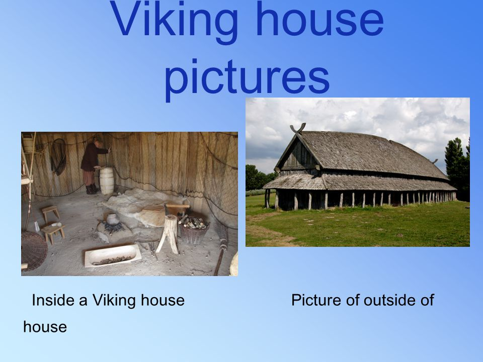 Viking house pictures Inside a Viking house Picture of outside of house