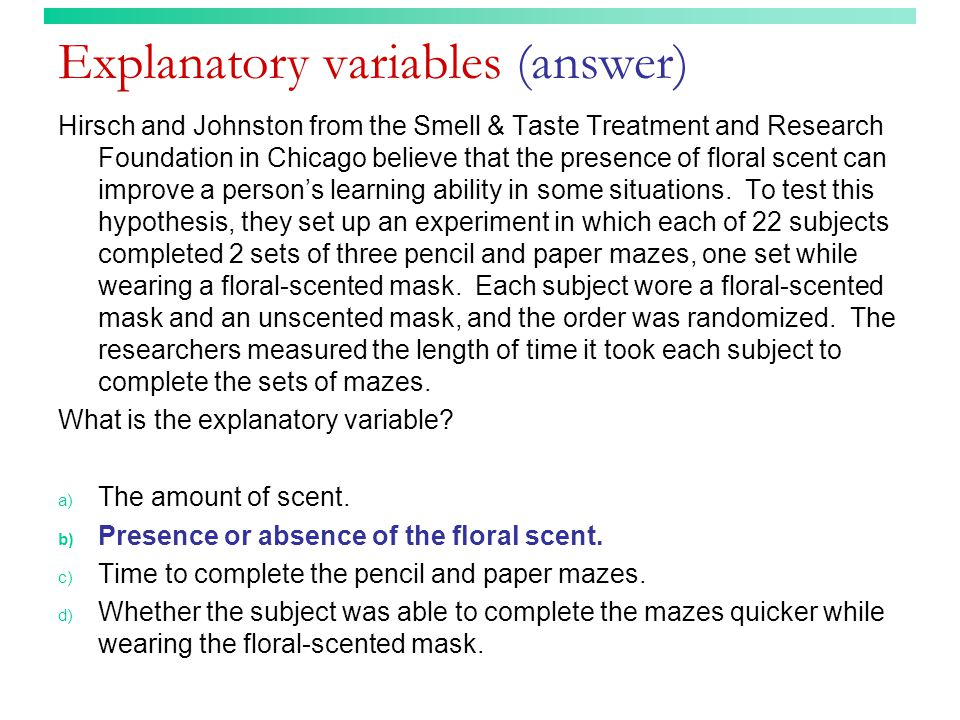 Explanatory variables (answer) Hirsch and Johnston from the Smell & Taste Treatment and Research Foundation in Chicago believe that the presence of floral scent can improve a person's learning ability in some situations.