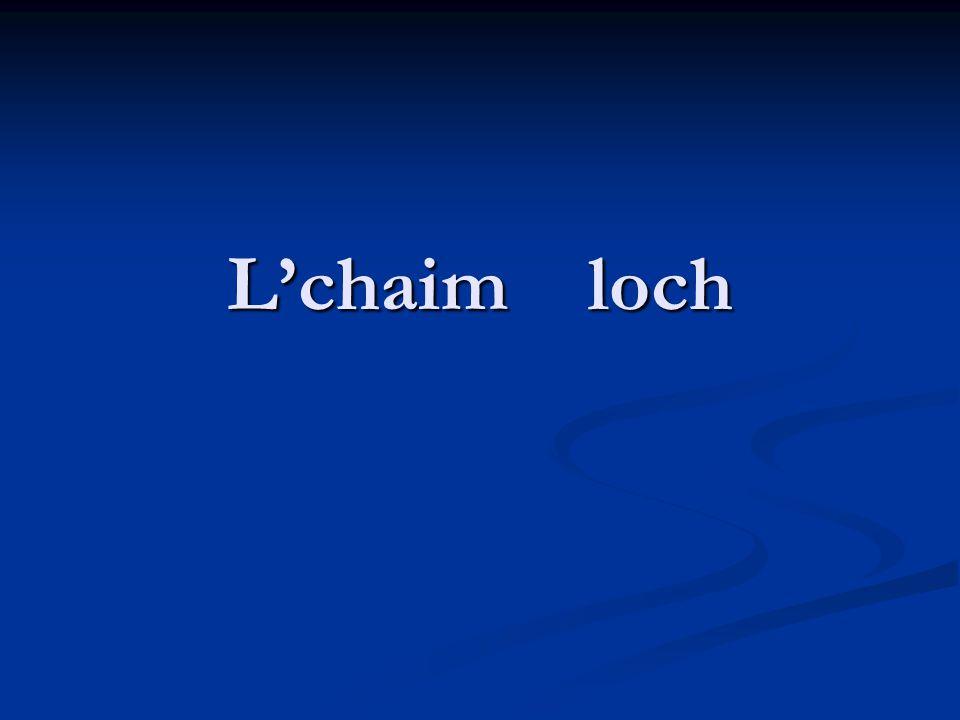 L'chaim loch