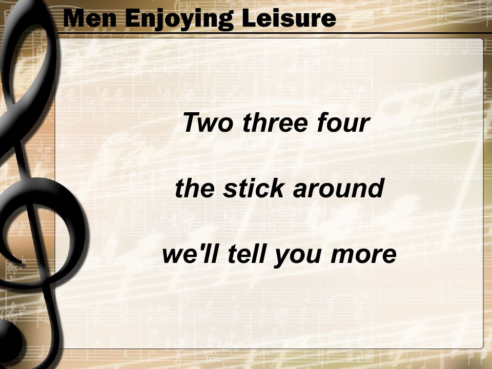Men Enjoying Leisure Two three four the stick around we'll tell you more