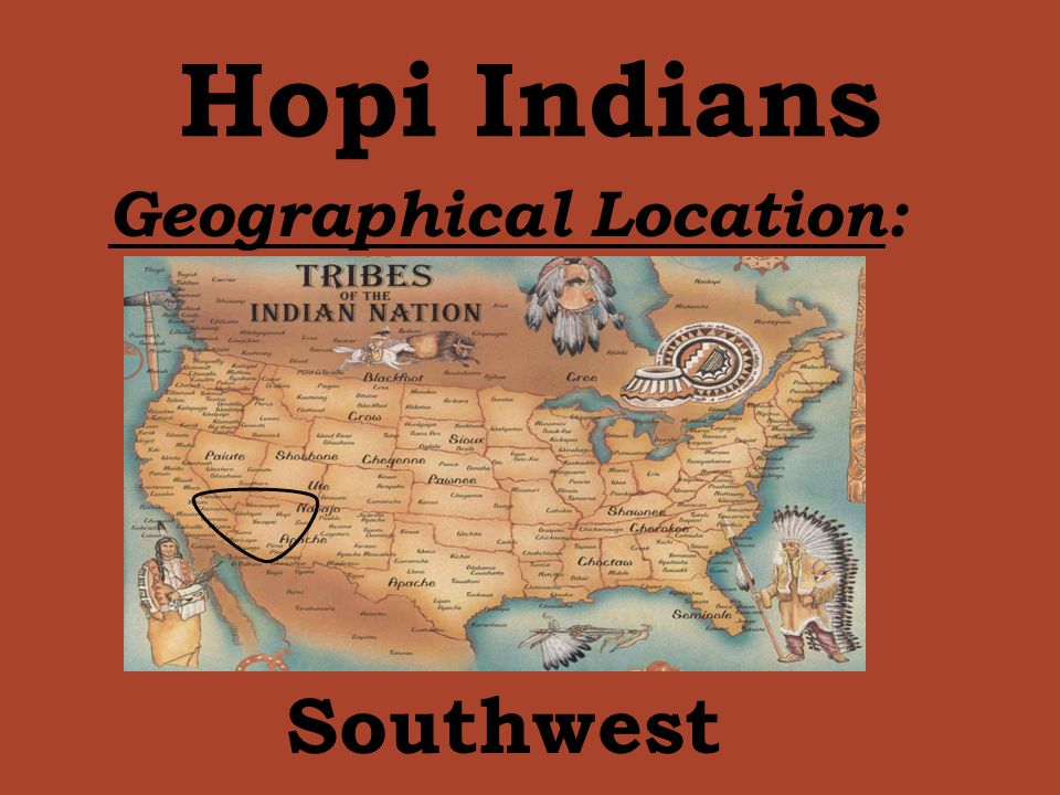 Hopi Indians Geographical Location: Southwest