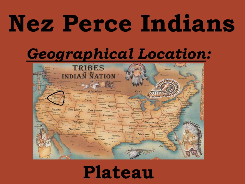 Nez Perce Indians Geographical Location: Plateau