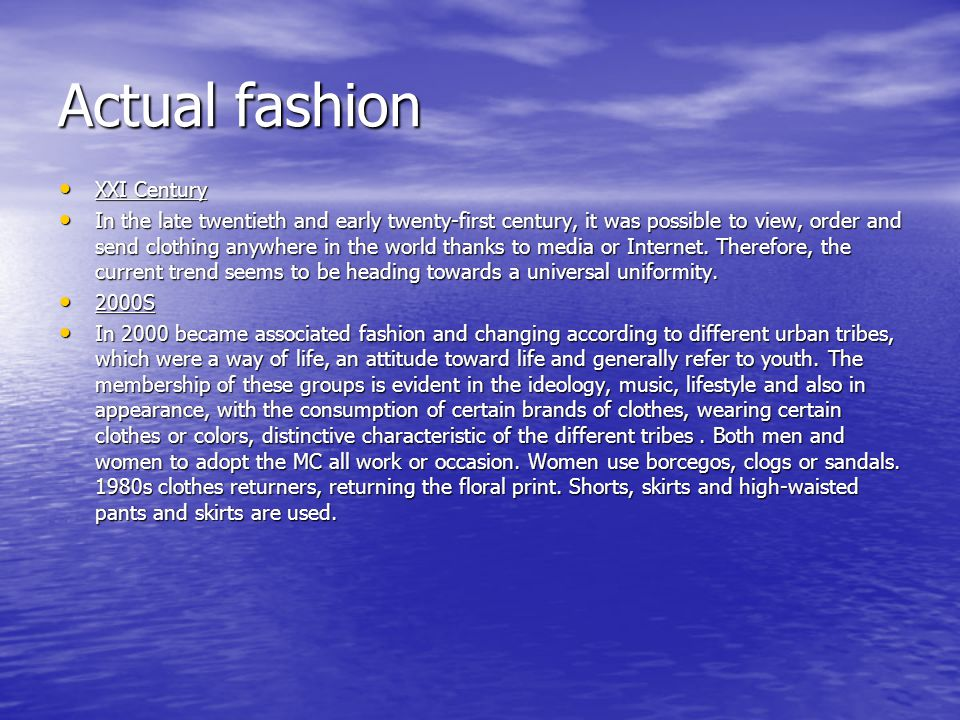 Actual fashion XXI Century XXI Century In the late twentieth and early twenty-first century, it was possible to view, order and send clothing anywhere