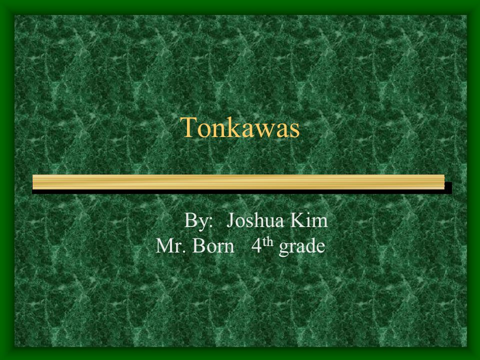 Tonkawas By: Joshua Kim Mr. Born4 th grade