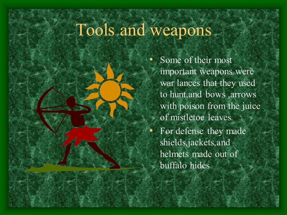 Tools and weapons Some of their most important weapons were war lances that they used to hunt,and bows,arrows with poison from the juice of mistletoe leaves.