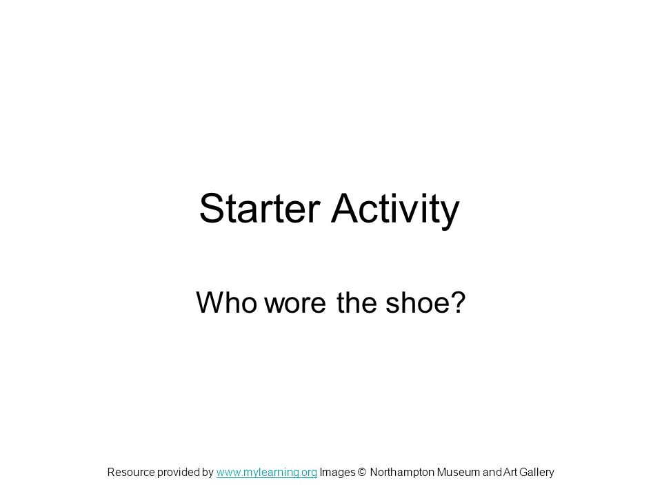 Starter Activity Who wore the shoe.