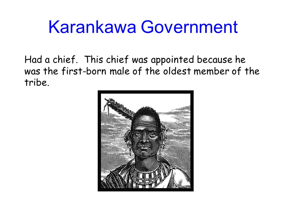 Karankawa Government Had a chief.