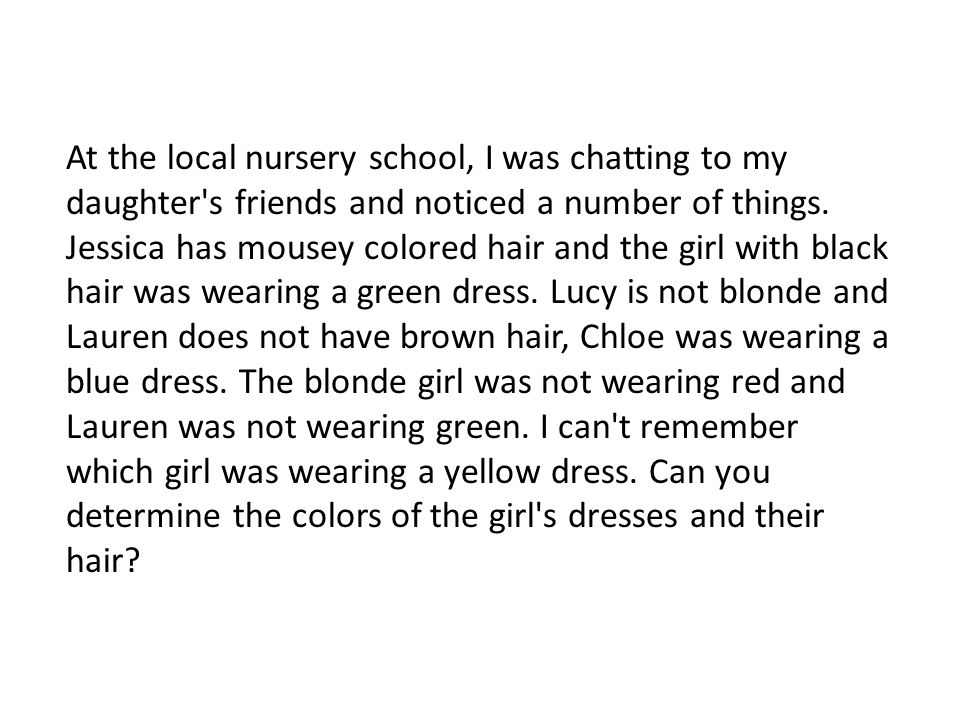 At the local nursery school, I was chatting to my daughter's friends and noticed a number of things. Jessica has mousey colored hair and the girl with