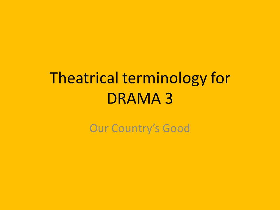 Theatrical terminology for DRAMA 3 Our Country's Good