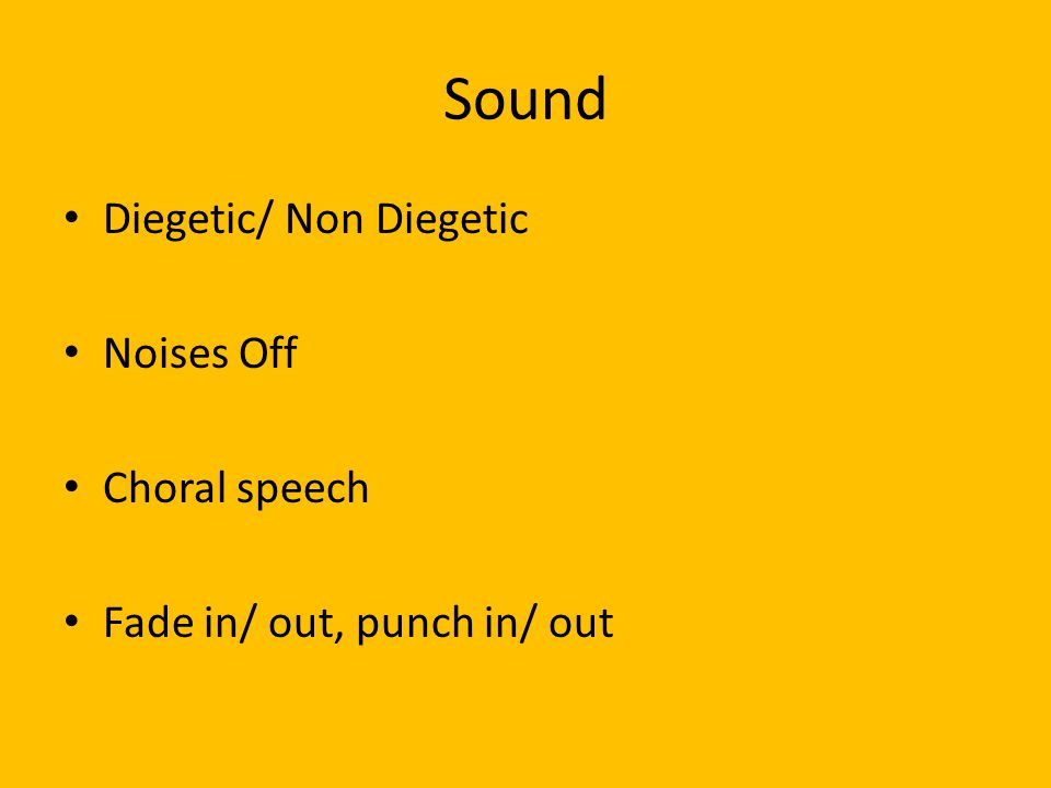 Sound Diegetic/ Non Diegetic Noises Off Choral speech Fade in/ out, punch in/ out