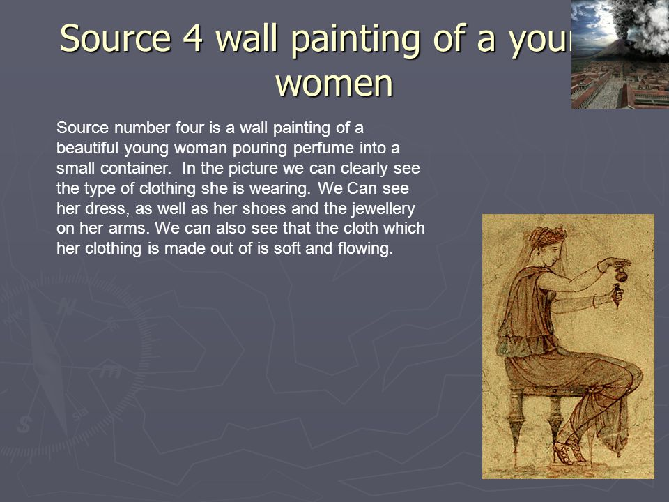 Source 4 wall painting of a young women Source number four is a wall painting of a beautiful young woman pouring perfume into a small container. In th