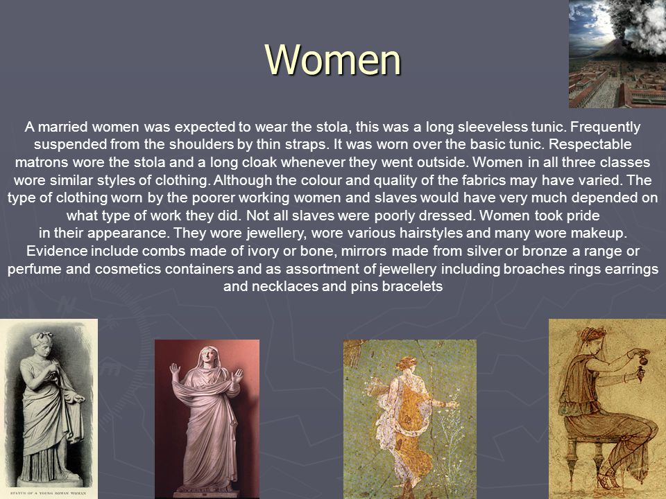 Women A married women was expected to wear the stola, this was a long sleeveless tunic. Frequently suspended from the shoulders by thin straps. It was