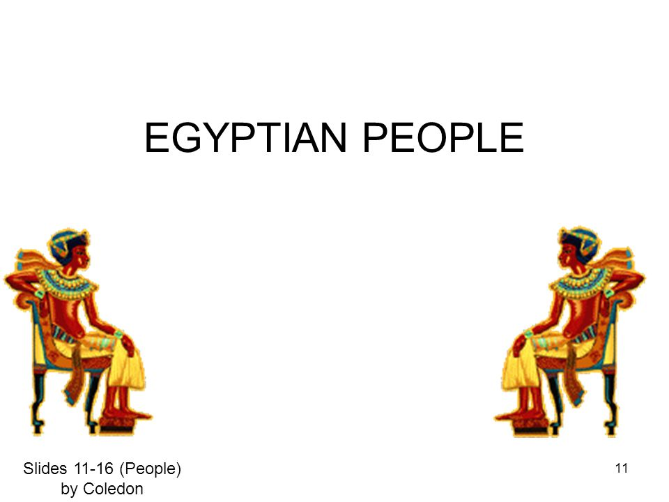 11 EGYPTIAN PEOPLE Slides 11-16 (People) by Coledon