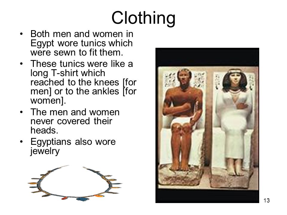 13 Clothing Both men and women in Egypt wore tunics which were sewn to fit them.