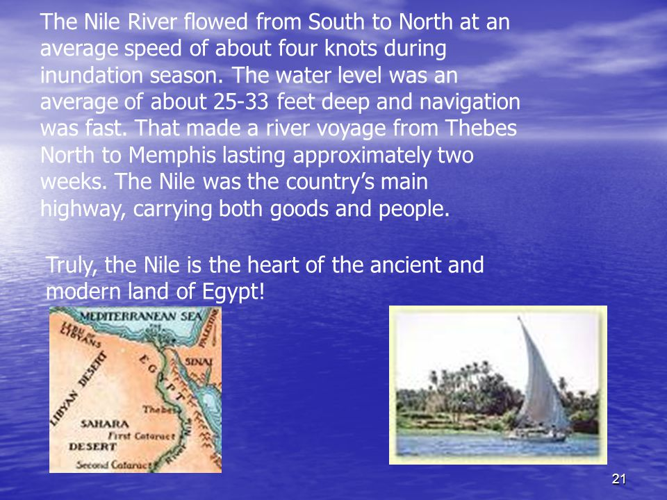 21 The Nile River flowed from South to North at an average speed of about four knots during inundation season.