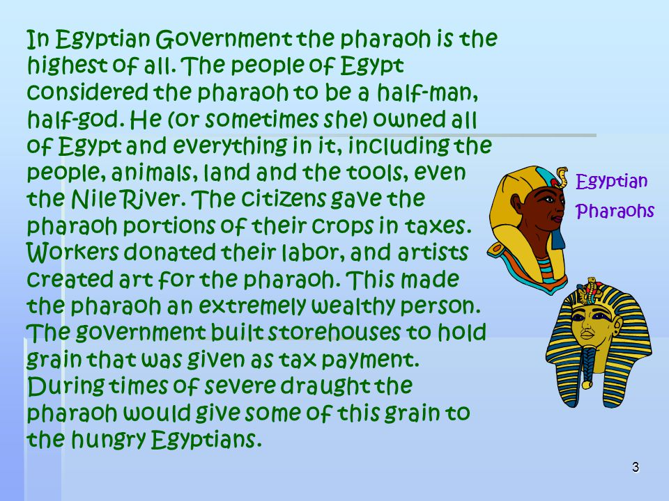 3 In Egyptian Government the pharaoh is the highest of all.