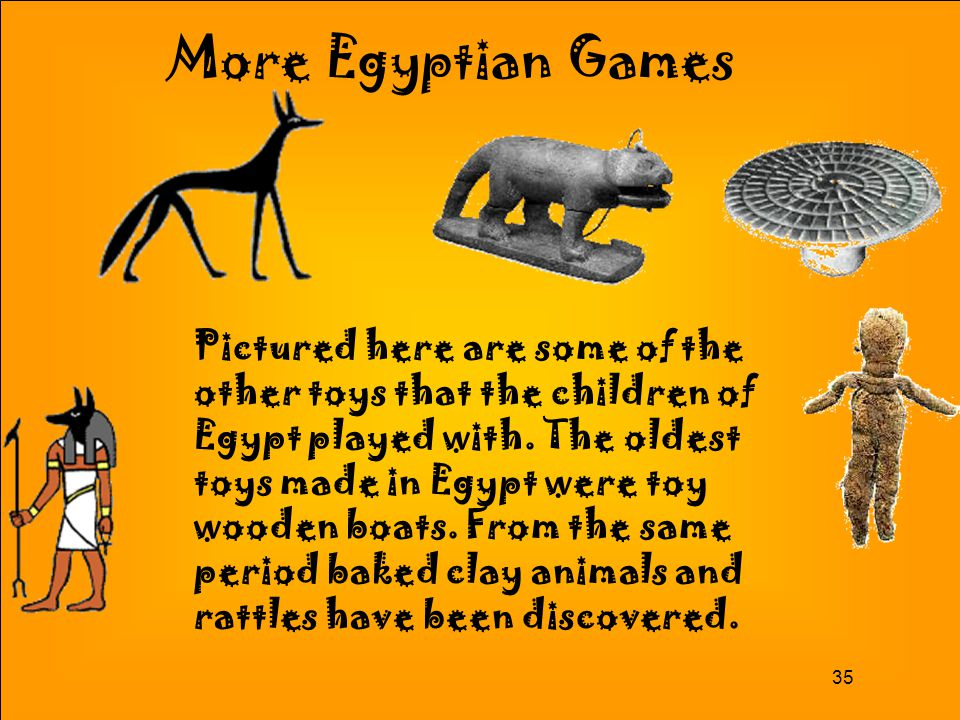 35 More Egyptian Games Pictured here are some of the other toys that the children of Egypt played with.